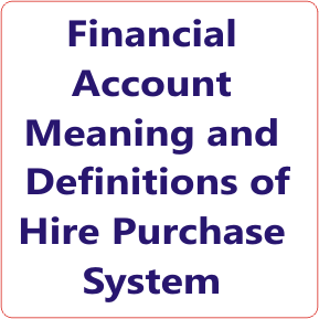 Financial Account Meaning and Definitions of Hire Purchase System