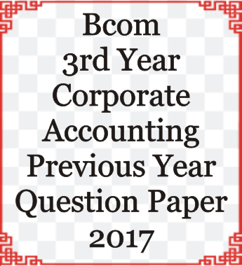 Bcom 3rd Year Corporate Accounting Previous Year Question Paper 2017