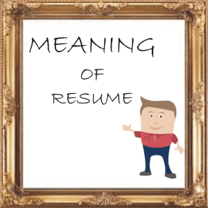 MEANING OF RESUME