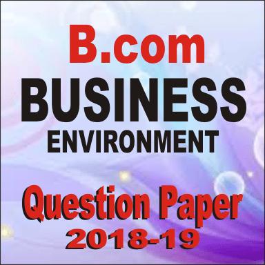 Bcom Business Environment Question Paper 2018-19