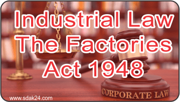 Industrial Law The Factories Act 1948