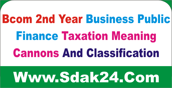 Bcom 2nd Year Public Finance Taxation Meaning Cannons And Classification