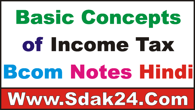 Basic Concepts of Income Tax Bcom Notes Hindi
