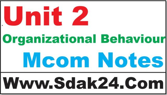 Unit 2 Organizational Behaviour Mcom Notes