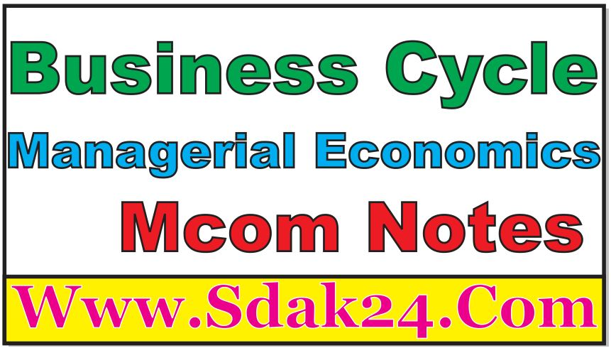 Business Cycle Managerial Economics Mcom Notes