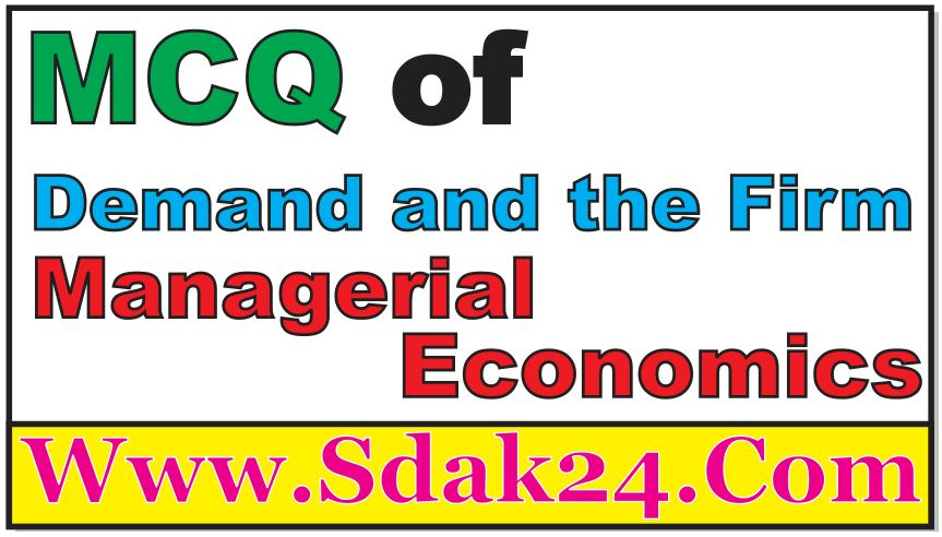 MCQ of Demand and the Firm Managerial Economics