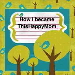 how i became this happy mom