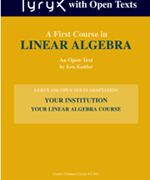 A First Course in Linear Algebra by K. Kuttler edited by Lyryx Learning