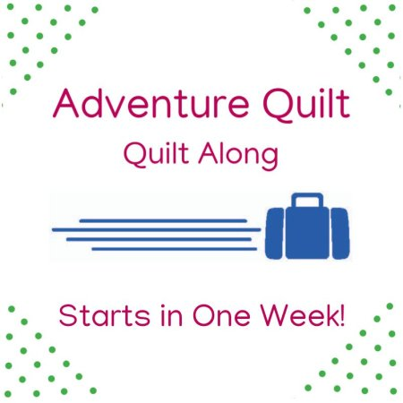 Adventure Quilt- one week until Block 1!