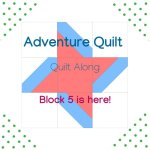 Block 5- Adventure Quilt Along