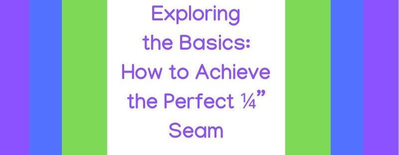 "Exploring the Basics: How to Achieve the Perfect ¼"" Seam featured by top US quilting and sewing shop, Seams Like a Dream Quilt designs, explains how to get the perfect ¼"" Seam"
