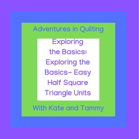 Exploring the Basics: Easy Half Square Triangle Units