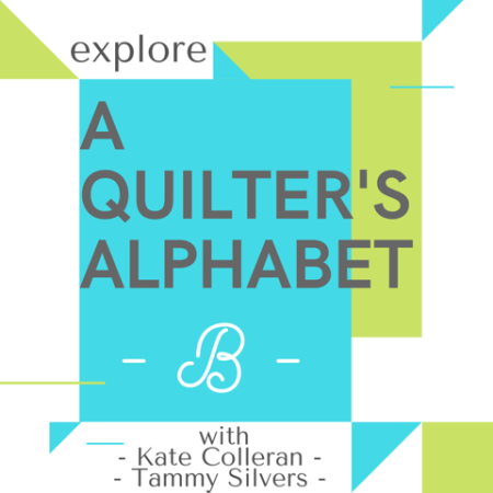 A Quilter's Alphabet: B is for Quilt Borders, Batting, Backing and Binding!