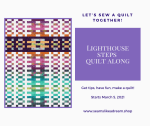 Quilt Along 2021: Intro toLighthouse Steps