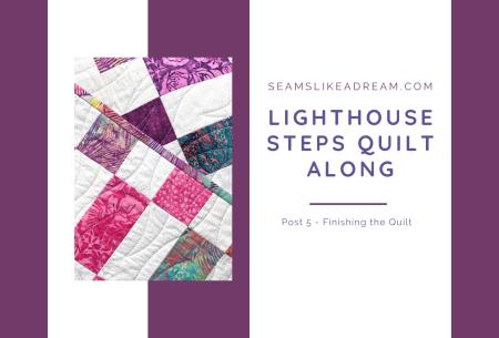 Quilt Along 2021: Lighthouse Steps Post #5