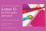 Quilter's Alphabet: U is for UFO quilts and Units
