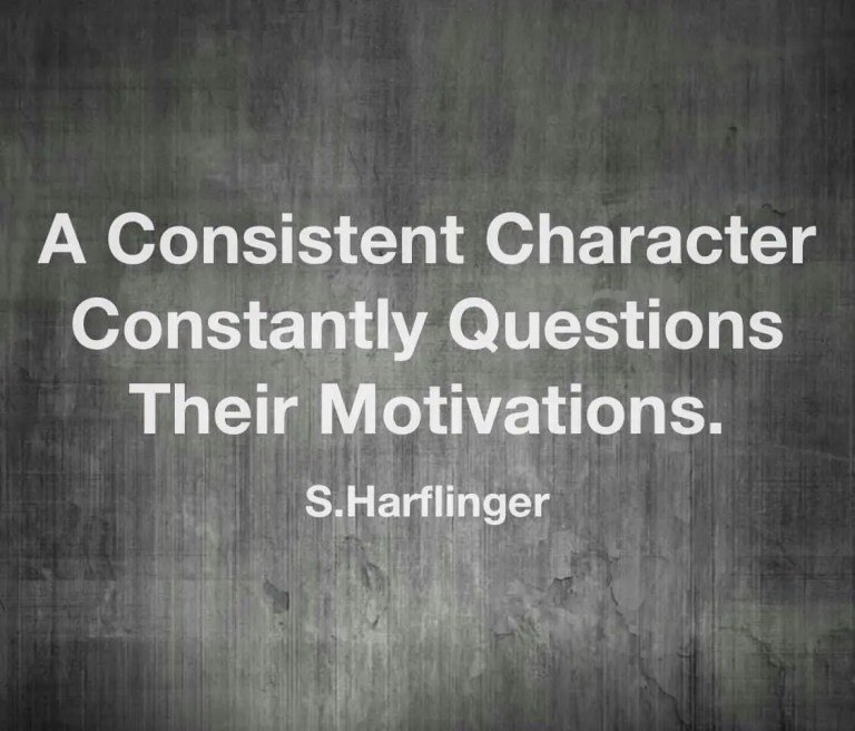 A Consistent Character Constantly Questions Their Motivations.