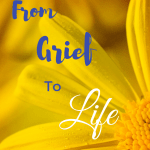 From Grief to Life