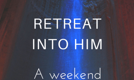 Retreat into Him