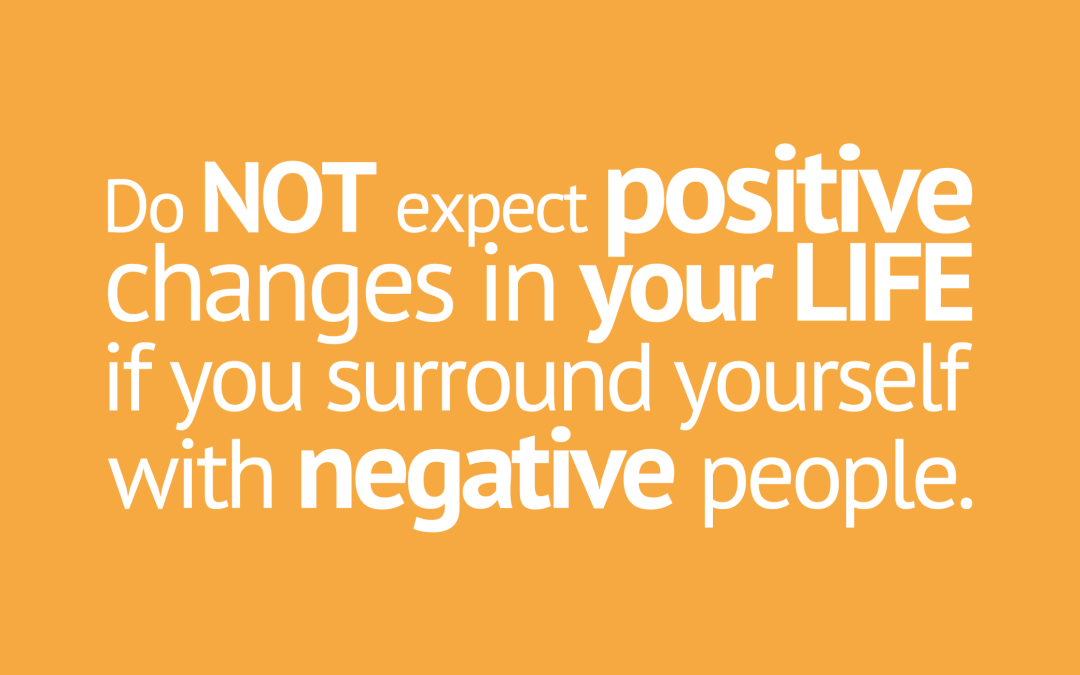 You Cannot Maintain a Positive Attitude Around Negative People