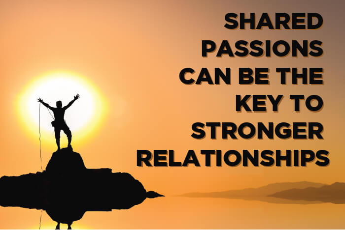 Shared Passion is the Key to Building Strong Relationships