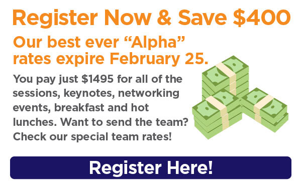 Register Now & Save $400. Our best ever alpha rates expire February 25.