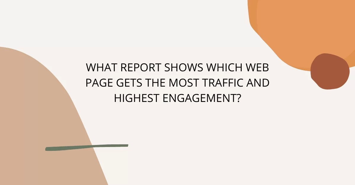 what report shows which web page gets the most traffic and highest engagement?