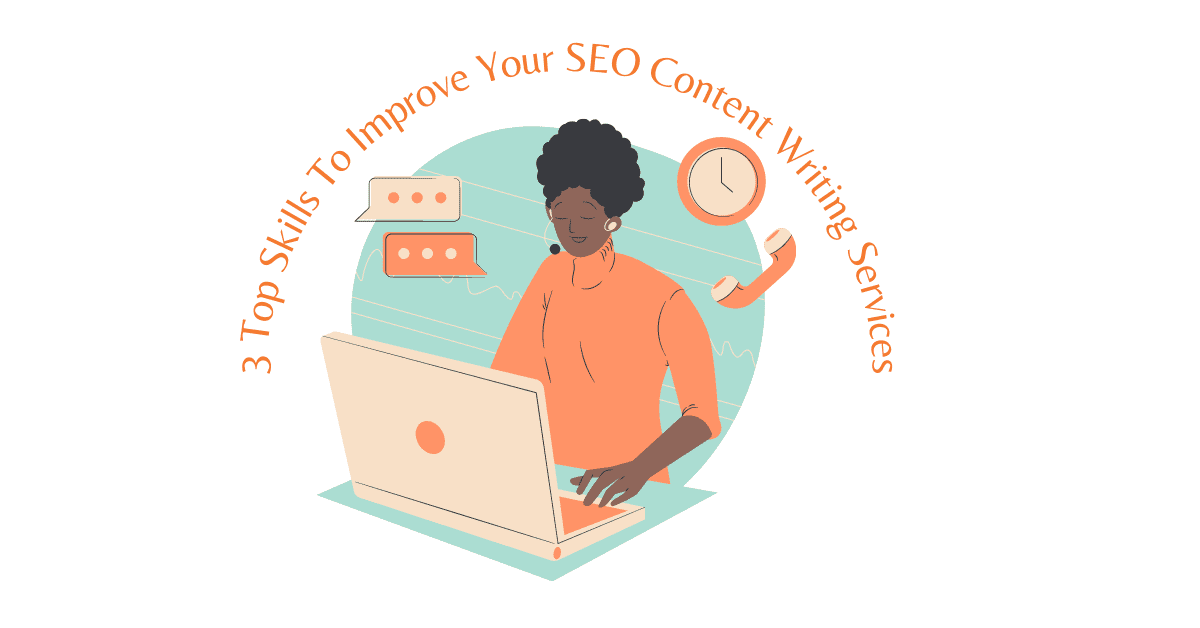 3 Top Skills To Improve Your SEO Content Writing Services
