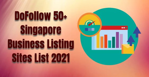 DoFollow 50+ Singapore Business Listing Sites List 2021