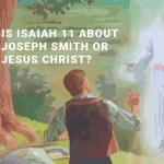 Is Isaiah 11 about Joseph Smith or Jesus Christ