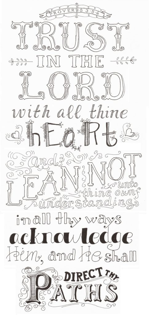 At the request of my sister I used my skill to create her favorite scripture with lettering that I felt portrayed the message. I penciled it and traced and then inked it by hand and uploaded it on my computer. Her copy was hand inked with color pens.