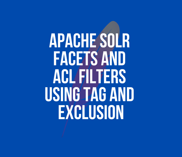Apache Solr Facets and ACL Filters Using Tag and Exclusion