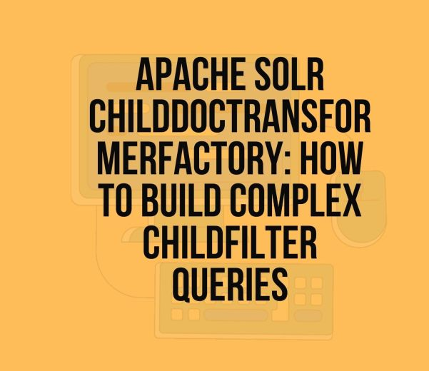 Apache Solr ChildDocTransformerFactory: How to Build Complex ChildFilter Queries