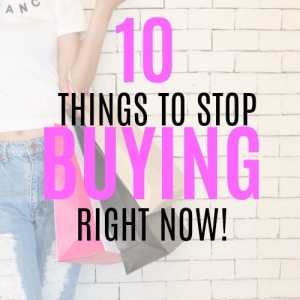 10 Unnecessary Purchases to stop immediately