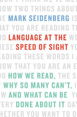 Language at the Speed of Sight:How We Read, Why So Many Can't, and What Can Be Done About It