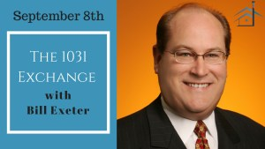 Sept 8th: The 1031 Exchange with Bill Exeter