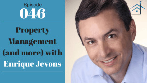 SIC 046: Property Management with Enrique Jevons with Julie Clark and Joe Bauer