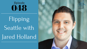 Flipping Seattle with Jared Holland – Ep. 48