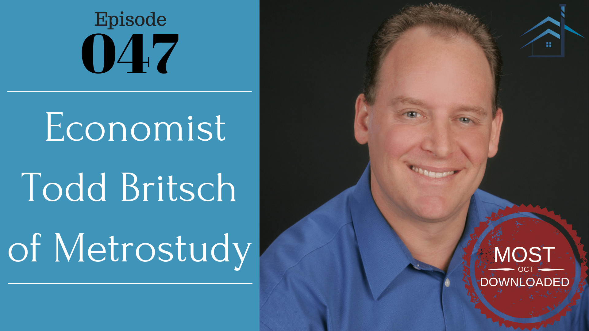 Top Downloaded Podcasts in October 2018 Economist Todd Britsch of Metrostudy with Julie Clark and Joe Bauer