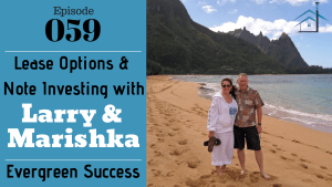SIC 059: Lease Options & Note Investing w_Larry & Marishka of Evergreen Success with Julie Clark and Joe Bauer