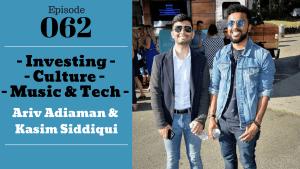 SIC 062: Investing, Culture, Music, & Tech with Ariv Adiaman & Kasim Siddiqui with Julie Clark and Joe Bauer