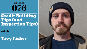 SIC 076: Credit Building Tips (and Inspection Tips) with Troy Fisher with Julie Clark and Joe Bauer
