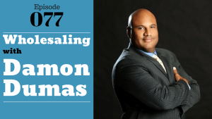 SIC 077: Wholesaling with Damon Dumas with Julie Clark and Joe Bauer