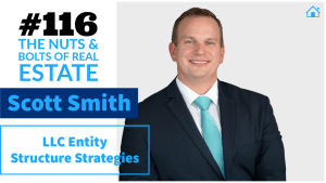 SIC 116_ LLC Entity Structure Strategies with Attorney Scott Smith with Julie Clark and Joe Bauer of the Nuts and Bolts of Real Estate Podcast