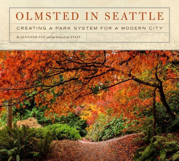 "book cover with title reading ""Olmsted in Seattle; Creating a Park System for a Modern City, by Jennifer Ott and HistoryLink staff."" Full color photo of woodland path in autumn."