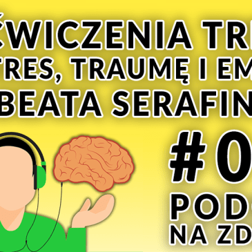 Ćwiczenia TRE – na stres, traumę i emocje. Beata Serafin [Podcast Na Zdrowie #018]