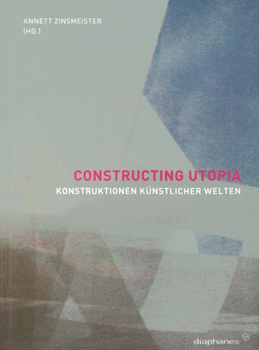 Annett Zinsmeister (Hrsg.) - Constructing Utopia