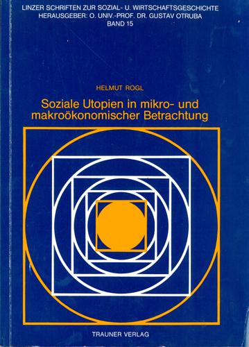 Helmut Rogl - Soziale Utopien in mikro- und makroökonomischer Betrachtung
