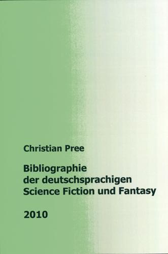 Christian Pree - Bibliographie der deutschsprachigen Science Fiction und Fantasy 2010