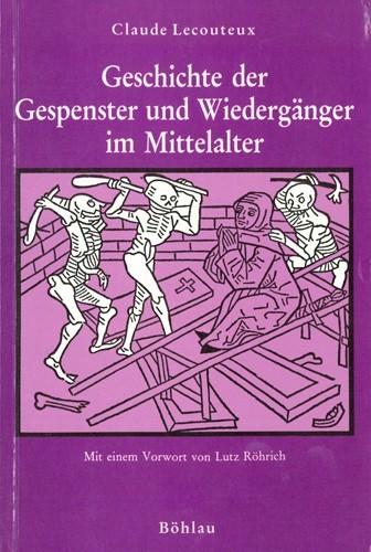 Claude Lecouteux - Geschichte der Gespenster und Wiedergänger im Mittelalter